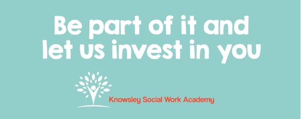 Be part of it and let us invest in you - Knowsley Social Work Academy slogan